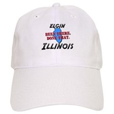 elgin illinois - been there, done that Baseball Cap