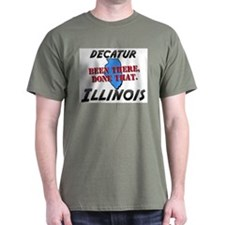 decatur illinois - been there, done that T-Shirt