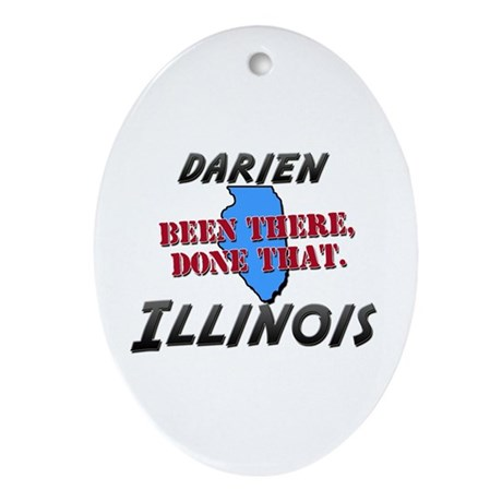 darien illinois - been there, done that Ornament (