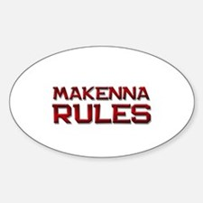 makenna rules Oval Decal