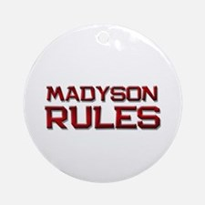madyson rules Ornament (Round)
