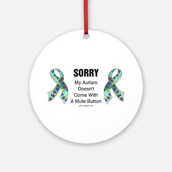 Autism Sorry Ornament (Round)