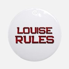 louise rules Ornament (Round)