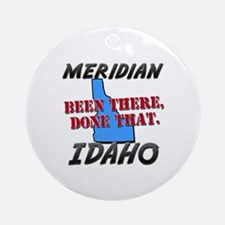 meridian idaho - been there, done that Ornament (R