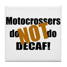 Motocrossers Do Not Decaf Tile Coaster