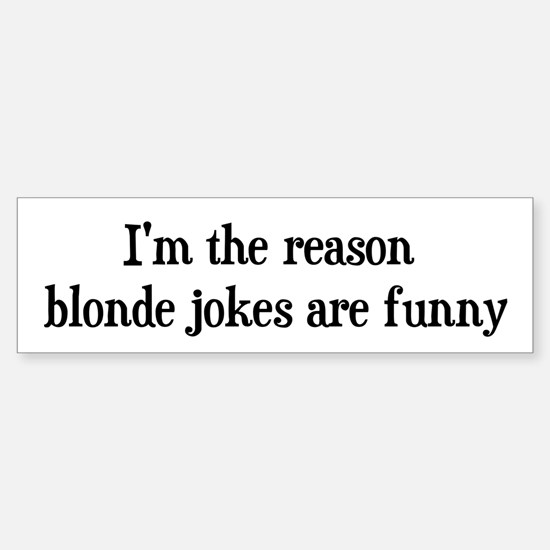 I'm the reason... Bumper Bumper Bumper Sticker
