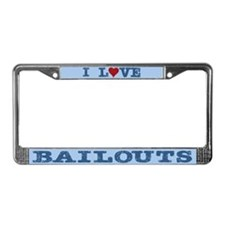 I Love Bailouts License Plate Frame