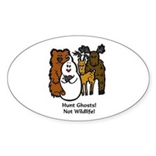 HUNT GHOSTS! NOT WILDLIFE! Oval Decal