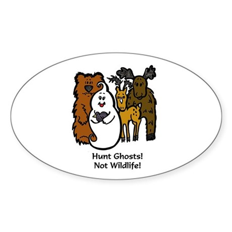 HUNT GHOSTS! NOT WILDLIFE! Oval Sticker