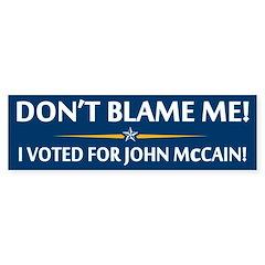 Don't Blame Me! I Voted For John McCain! Bumper Sticker