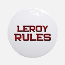 leroy rules Ornament (Round)