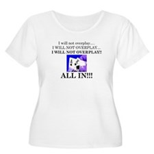 I will not overplay T-Shirt