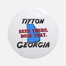 tifton georgia - been there, done that Ornament (R