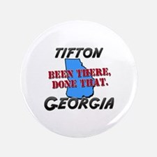 """tifton georgia - been there, done that 3.5"""" Button"""