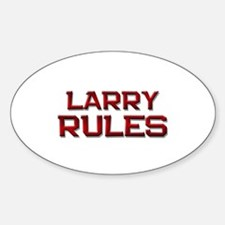 larry rules Oval Decal