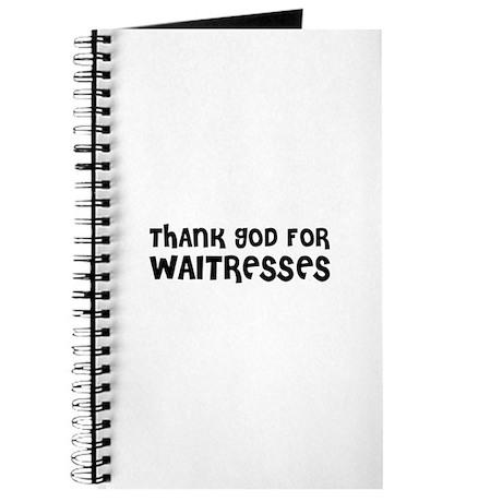 THANK GOD FOR WAITRESSES Journal
