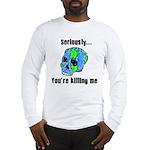 Killing the Earth Long Sleeve T-Shirt