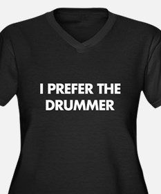I Prefer The Drummer Plus Size T-Shirt