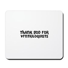 THANK GOD FOR VENTRILOQUISTS  Mousepad