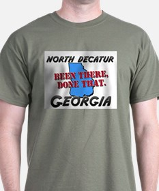 north decatur georgia - been there, done that T-Shirt