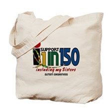 I Support 1 In 150 & My Sisters Tote Bag