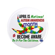 "Autism Awareness Month 33.1 3.5"" Button"
