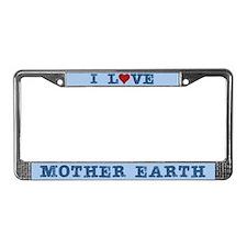 I Love Mother Earth License Plate Frame