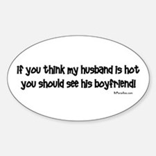 If you think my husband is ho Oval Decal