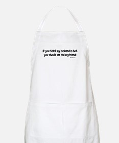 If you think my husband is ho BBQ Apron