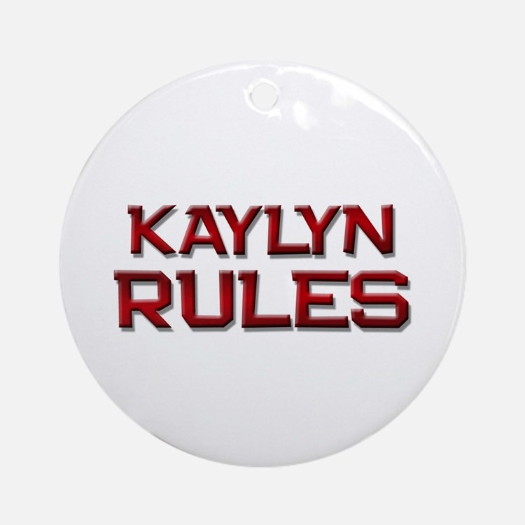 kaylyn rules Ornament (Round)
