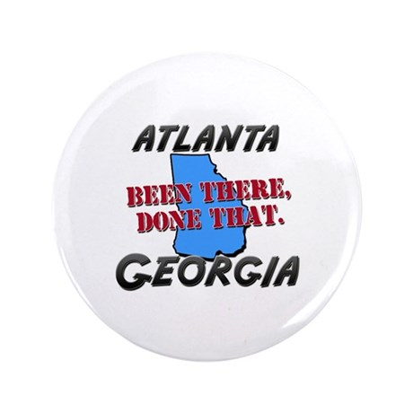 """atlanta georgia - been there, done that 3.5"""" Butto"""