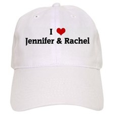 I Love Jennifer & Rachel Baseball Cap