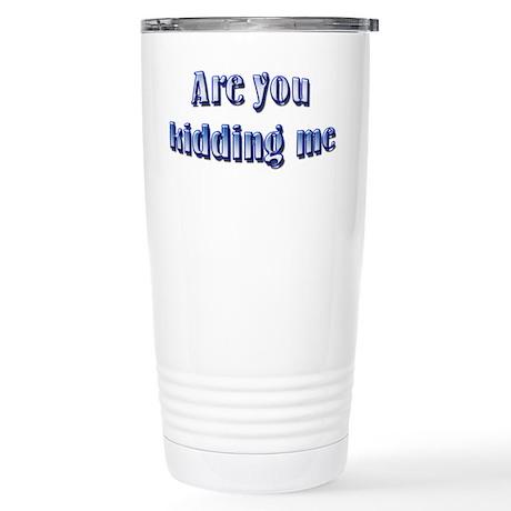 Are you kidding me Stainless Steel Travel Mug