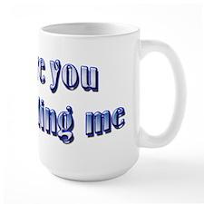 Are you kidding me Coffee Mug