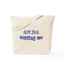 Are you kidding me Tote Bag