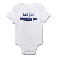 Are you kidding me Infant Bodysuit