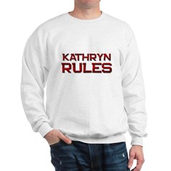 kathryn rules Sweatshirt