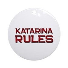 katarina rules Ornament (Round)