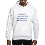 Believe in psychokinesis Hooded Sweatshirt