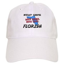 wesley chapel florida - been there, done that Baseball Cap