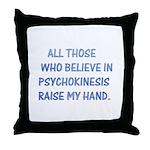 Believe in psychokinesis Throw Pillow