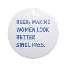 Beer:making women look better Ornament (Round)