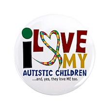 """I Love My Autistic Children 2 3.5"""" Button"""