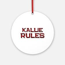 kallie rules Ornament (Round)