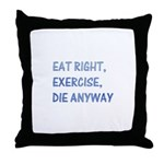 Eat right,exercise,die anyway Throw Pillow
