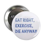 "Eat right,exercise,die anyway 2.25"" Button (10 pac"