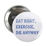 Eat right,exercise,die anyway Button