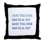 Have you ever had deja vu Throw Pillow