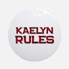 kaelyn rules Ornament (Round)