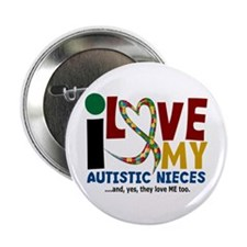 "I Love My Autistic Nieces 2 2.25"" Button"